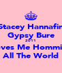 Stacey Hannafin Gypsy Bure 2011 Loves Me Hommies All The World - Personalised Poster A4 size