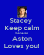 Stacey  Keep calm because Aston Loves you! - Personalised Poster A4 size