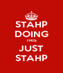 STAHP DOING THIS JUST STAHP - Personalised Poster A4 size