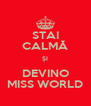STAI  CALMĂ ŞI DEVINO MISS WORLD - Personalised Poster A4 size