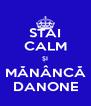 STAI CALM ȘI MĂNÂNCĂ DANONE - Personalised Poster A4 size