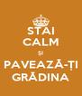STAI CALM ȘI PAVEAZĂ-ȚI GRĂDINA - Personalised Poster A4 size