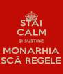 STAI CALM ȘI SUSȚINE MONARHIA TRĂIASCĂ REGELE MIHAI - Personalised Poster A4 size