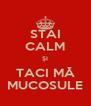 STAI CALM ȘI TACI MĂ MUCOSULE - Personalised Poster A4 size