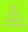 STAI  CALM BOGDANE CĂ MERGE ŞI LA BĂRBAŢI - Personalised Poster A4 size