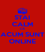 STAI CALM CĂ ACUM SUNT ONLINE - Personalised Poster A4 size