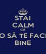 STAI CALM CĂ O SĂ TE FACI BINE - Personalised Poster A4 size