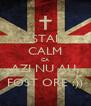 STAI CALM CA AZI NU AU  FOST ORE :)) - Personalised Poster A4 size
