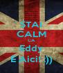 STAI CALM CA Eddy E Aici! :)) - Personalised Poster A4 size