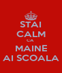STAI CALM CA  MAINE AI SCOALA - Personalised Poster A4 size