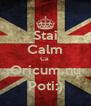 Stai Calm Ca  Oricum nu Poti:) - Personalised Poster A4 size