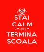 STAI CALM CA SEVA TERMINA SCOALA - Personalised Poster A4 size