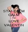 STAI CALM CALM AND LOVE VALENTIN - Personalised Poster A4 size