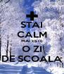 STAI CALM MAI ESTE O ZI DE SCOALA - Personalised Poster A4 size