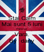 Stai Calm Mai sunt 5 luni Pana La Vara. By  dany - Personalised Poster A4 size
