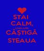 STAI  CALM, ORICUM CÂȘTIGĂ STEAUA - Personalised Poster A4 size