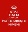 STAI CALM ORICUM NU TE IUBEŞTE NIMENI - Personalised Poster A4 size