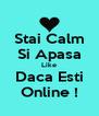 Stai Calm Si Apasa Like Daca Esti Online ! - Personalised Poster A4 size