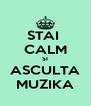 STAI  CALM SI ASCULTA MUZIKA - Personalised Poster A4 size