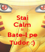 Stai Calm Si Bate-l pe Tudor :) - Personalised Poster A4 size