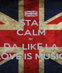 STAI CALM SI DA LIKE LA LOVE IS MUSIC - Personalised Poster A4 size