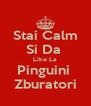 Stai Calm Si Da  Like La Pinguini  Zburatori - Personalised Poster A4 size