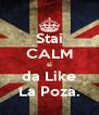 Stai CALM si da Like La Poza. - Personalised Poster A4 size