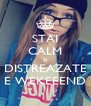 STAI CALM SI DISTREAZATE E WEKEEEND - Personalised Poster A4 size
