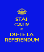 STAI  CALM SI DU-TE LA REFERENDUM - Personalised Poster A4 size