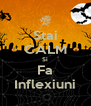 Stai CALM Si Fa Inflexiuni - Personalised Poster A4 size