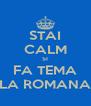 STAI CALM SI FA TEMA LA ROMANA - Personalised Poster A4 size
