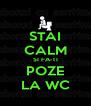 STAI CALM SI FA-TI POZE LA WC - Personalised Poster A4 size