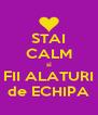 STAI CALM si FII ALATURI de ECHIPA - Personalised Poster A4 size