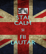 STAI CALM SI FII LAUTAR - Personalised Poster A4 size