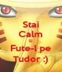 Stai Calm Si Fute-l pe Tudor :) - Personalised Poster A4 size