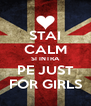 STAI CALM SI INTRA PE JUST FOR GIRLS - Personalised Poster A4 size