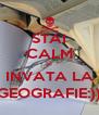 STAI CALM SI INVATA LA GEOGRAFIE:)) - Personalised Poster A4 size