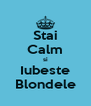 Stai Calm si Iubeste Blondele - Personalised Poster A4 size