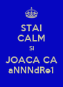 STAI CALM SI JOACA CA aNNNdRe1 - Personalised Poster A4 size