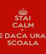 STAI CALM SI  LIKE DACA URASTI  SCOALA - Personalised Poster A4 size