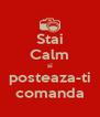 Stai Calm si posteaza-ti comanda - Personalised Poster A4 size