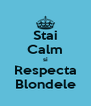 Stai Calm si Respecta Blondele - Personalised Poster A4 size