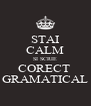 STAI CALM SI SCRIE CORECT  GRAMATICAL - Personalised Poster A4 size