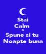 Stai Calm  Si Spune si tu  Noapte buna - Personalised Poster A4 size