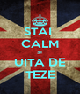 STAI  CALM SI UITA DE TEZE - Personalised Poster A4 size