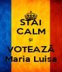 STAI CALM ŞI VOTEAZĂ Maria Luisa - Personalised Poster A4 size