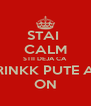STAI  CALM STII DEJA CA RINKK PUTE A ON - Personalised Poster A4 size