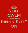 STAI  CALM STII DEJA CA RINKK PUTE ON - Personalised Poster A4 size