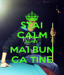 STAI CALM SUNT MAI BUN CA TINE - Personalised Poster A4 size