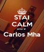 STAI CALM unu e  Carlos Mha  - Personalised Poster A4 size